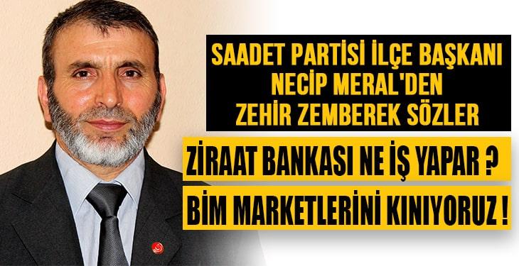 """Saadet Partisi ilçe başkanı Necip Meral'den zehir zemberek sözler """"Ziraat bankası ne iş yapar ?"""""""