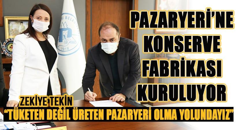 Pazaryeri'ne belediye başkanı Zekiye Tekin'in girişimleri ile konserve fabrikası açılıyor
