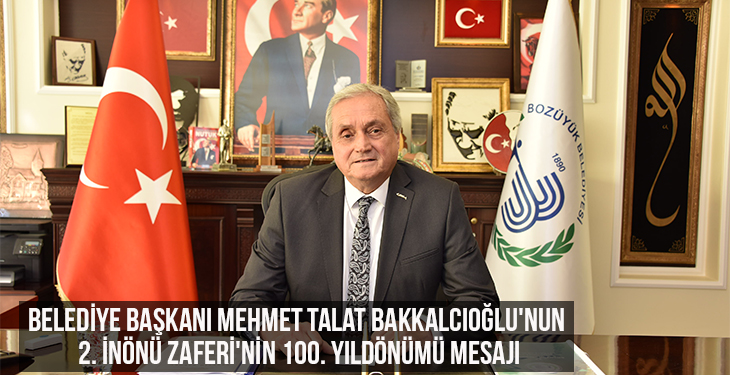 Belediye başkanı Mehmet Talat Bakkalcıoğlu'nun 2. İnönü Zaferi'nin 100. yıldönümü mesajı