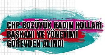 CHP Bozüyük Kadın Kolları Başkanı ve yönetimi görevden alındı
