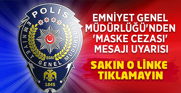 Emniyet Genel Müdürlüğü'nden 'maske cezası' mesajı uyarısı