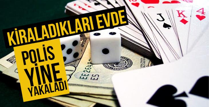 Kiraladıkları evde kumar oynayanları polis yine yakaladı