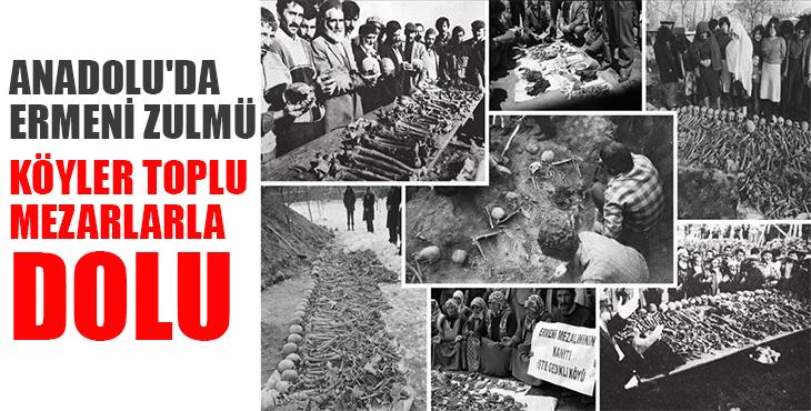 Anadolu'da Ermeni zulmü: Köyler toplu mezarlarla dolu