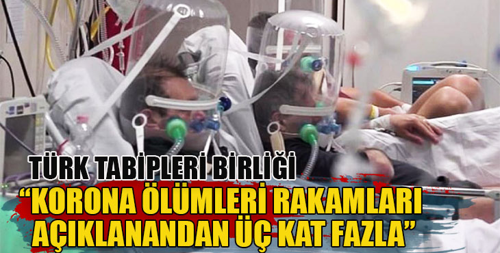 """Türk Tabipleri Birliği """"Korona Ölümleri rakamları açıklanandan üç kat fazla"""""""