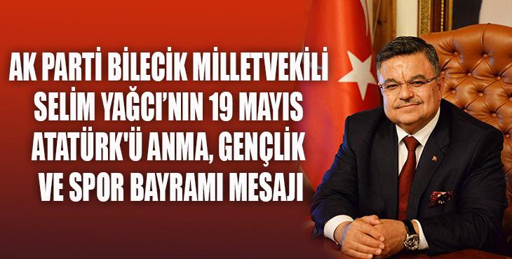 AK Parti Bilecik Milletvekili Selim YAĞCI'nın 19 Mayıs ATATÜRK'ü Anma, Gençlik ve Spor Bayramı Mesajı