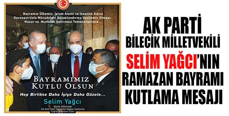 Ak Parti Bilecik Milletvekili Selim Yağcı'nın Ramazan Bayramı kutlama mesajı