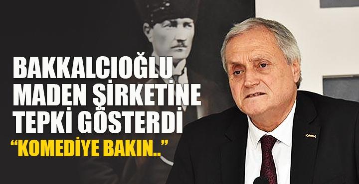 Bakkalcıoğlu maden şirketine tepki gösterdi