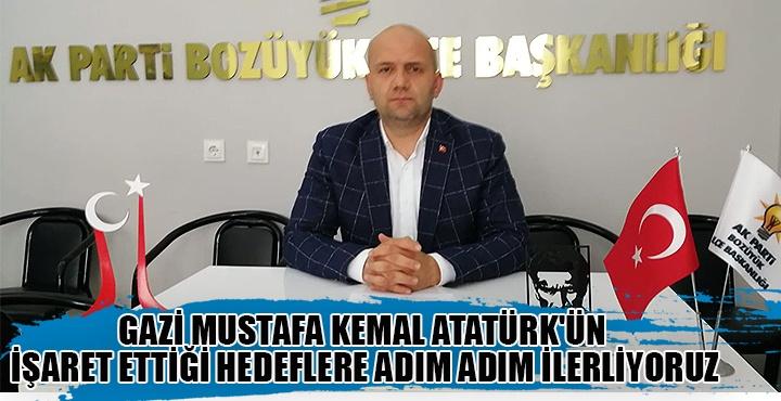 Gazi Mustafa Kemal Atatürk'ün işaret ettiği hedeflere adım adım ilerliyoruz