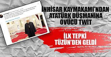 İnhisar kaymakamı'ndan Atatürk düşmanına övücü Twit