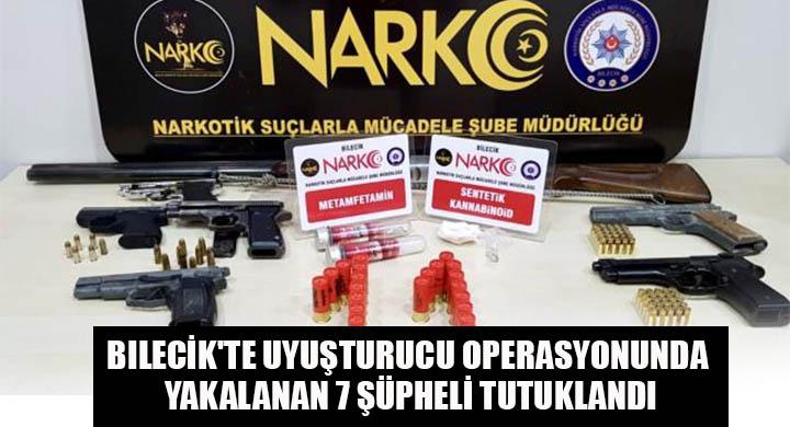 Bilecik'te uyuşturucu operasyonunda yakalanan 7 şüpheli tutuklandı
