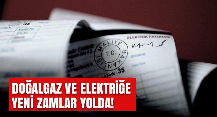 Doğalgaz ve elektriğe yeni zamlar yolda!