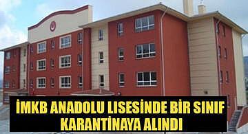İMKB Anadolu Lisesinde bir sınıf karantinaya alındı
