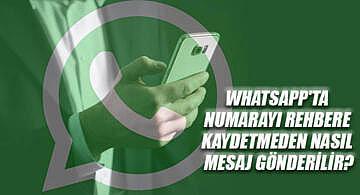 WhatsApp'ta numarayı rehbere kaydetmeden nasıl mesaj gönderilir ?